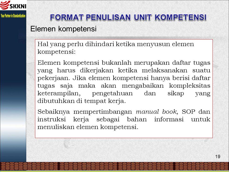 19 Elemen kompetensi Hal yang perlu dihindari ketika menyusun elemen kompetensi: Elemen kompetensi bukanlah merupakan daftar tugas yang harus dikerjak