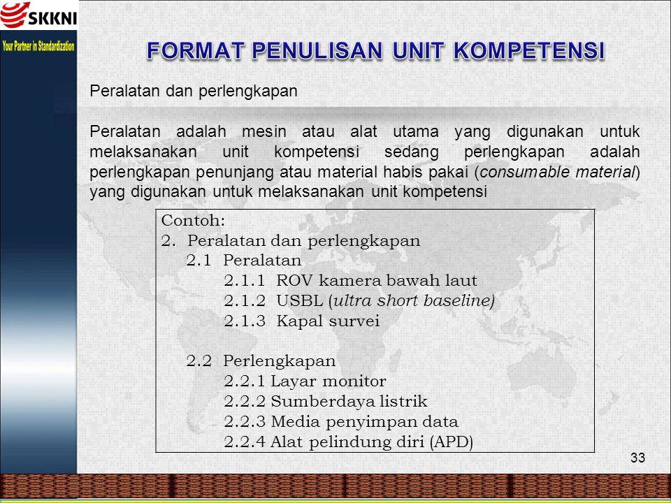 33 Peralatan dan perlengkapan Peralatan adalah mesin atau alat utama yang digunakan untuk melaksanakan unit kompetensi sedang perlengkapan adalah perl