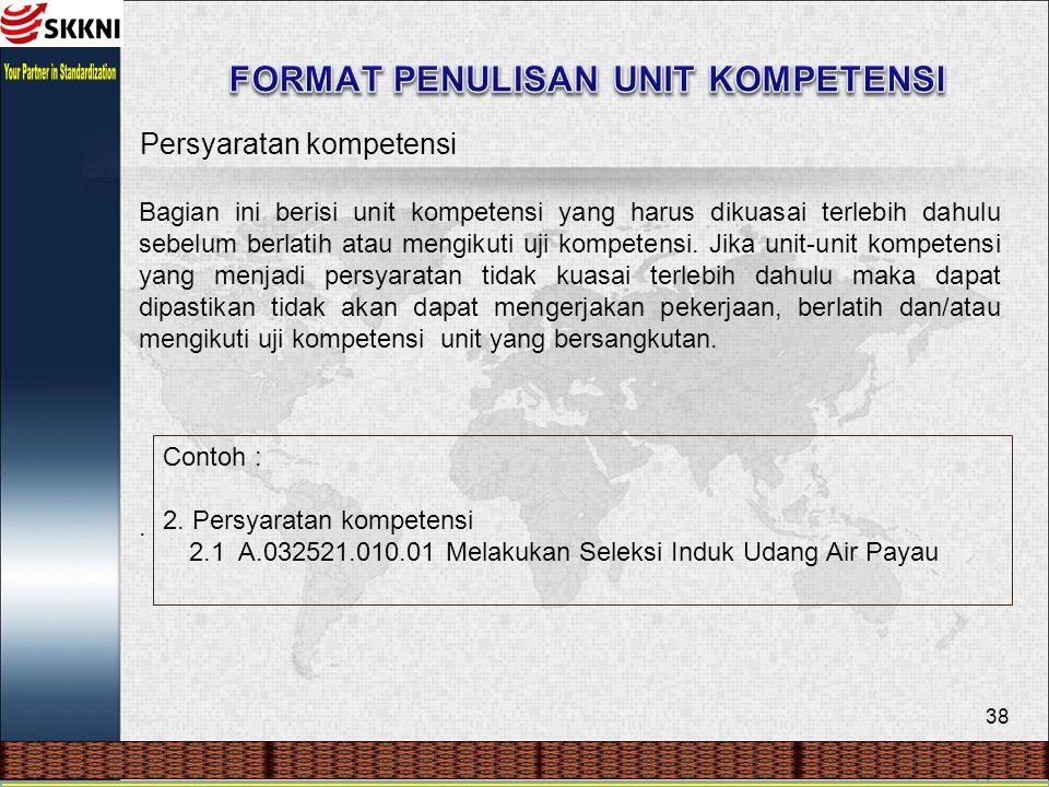 38 Persyaratan kompetensi Bagian ini berisi unit kompetensi yang harus dikuasai terlebih dahulu sebelum berlatih atau mengikuti uji kompetensi. Jika u