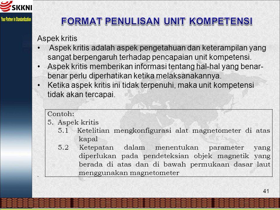 41 Aspek kritis Aspek kritis adalah aspek pengetahuan dan keterampilan yang sangat berpengaruh terhadap pencapaian unit kompetensi.
