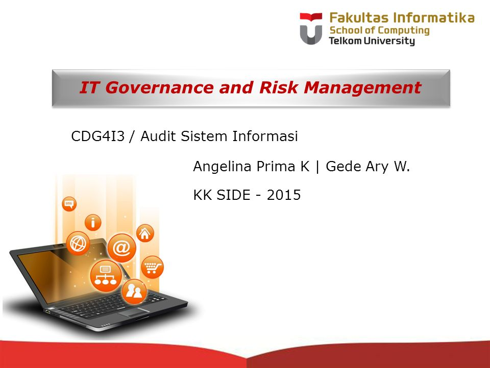 12-CRS-0106 REVISED 8 FEB 2013 IT Governance and Risk Management CDG4I3 / Audit Sistem Informasi Angelina Prima K | Gede Ary W.