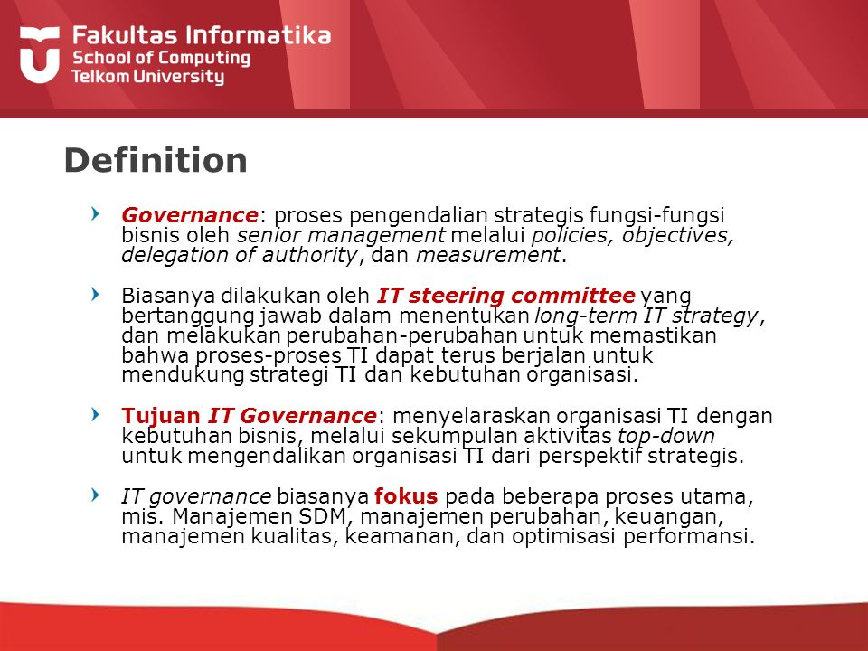 12-CRS-0106 REVISED 8 FEB 2013 Definition Governance: proses pengendalian strategis fungsi-fungsi bisnis oleh senior management melalui policies, objectives, delegation of authority, dan measurement.