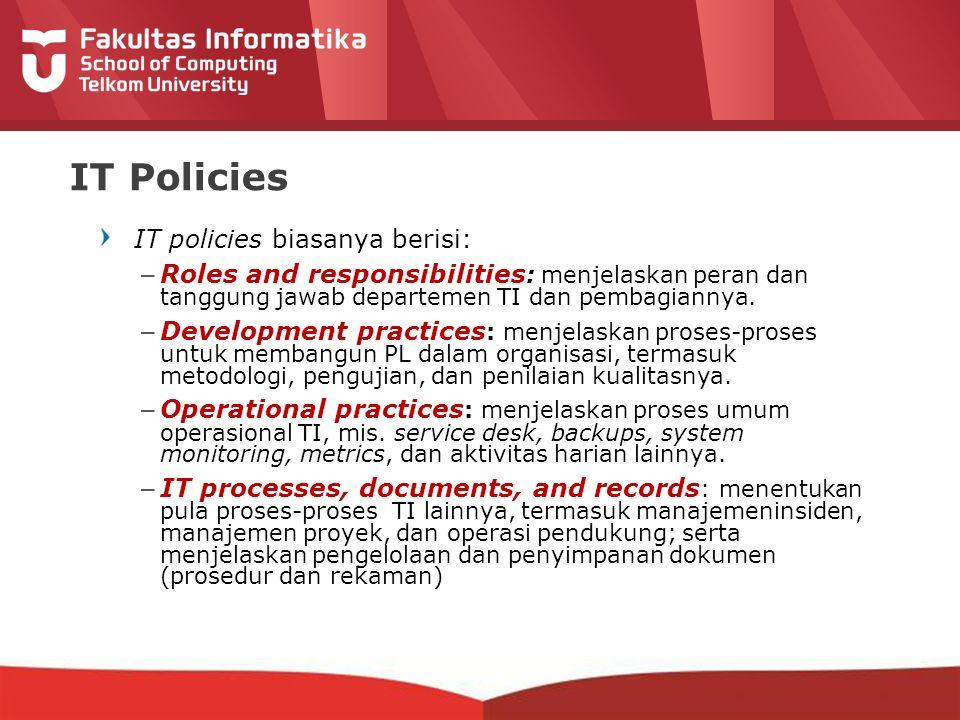 12-CRS-0106 REVISED 8 FEB 2013 IT Policies IT policies biasanya berisi: –Roles and responsibilities : menjelaskan peran dan tanggung jawab departemen TI dan pembagiannya.