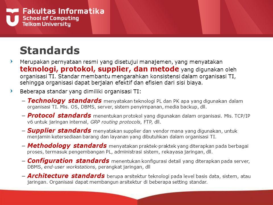 12-CRS-0106 REVISED 8 FEB 2013 Standards Merupakan pernyataan resmi yang disetujui manajemen, yang menyatakan teknologi, protokol, supplier, dan metode yang digunakan oleh organisasi TI.