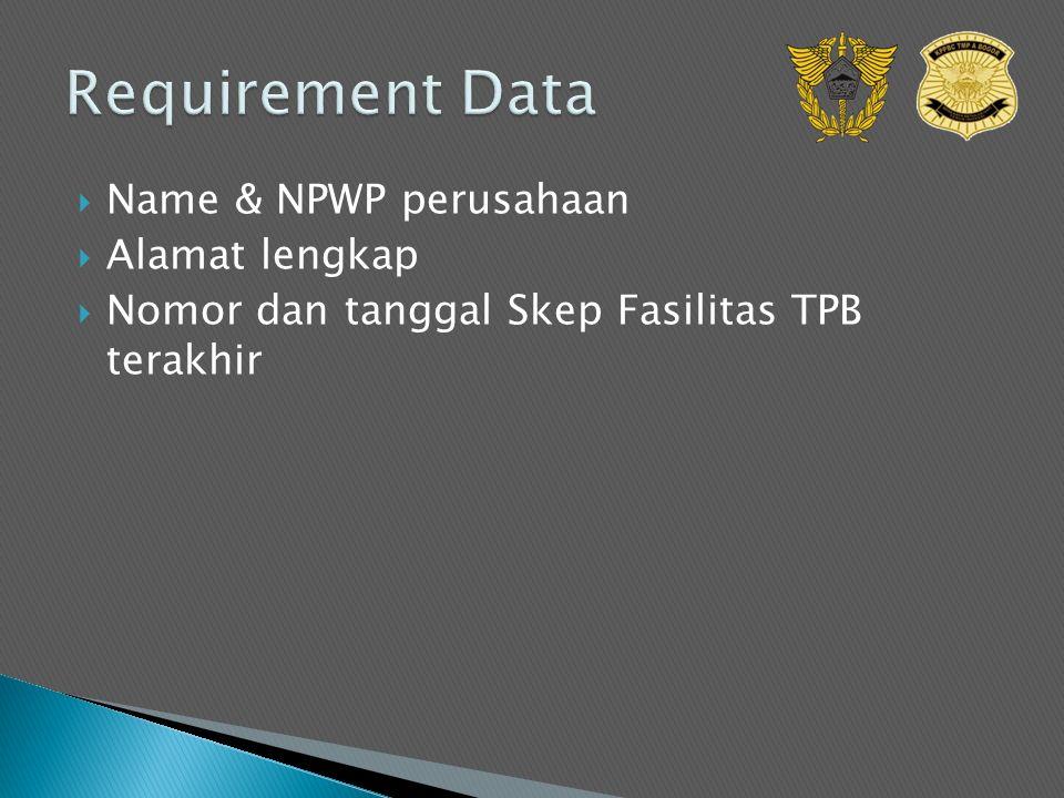  Name & NPWP perusahaan  Alamat lengkap  Nomor dan tanggal Skep Fasilitas TPB terakhir