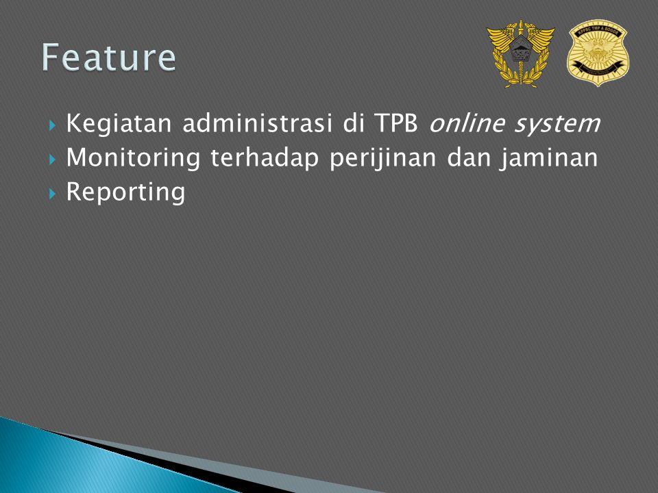  Kegiatan administrasi di TPB online system  Monitoring terhadap perijinan dan jaminan  Reporting