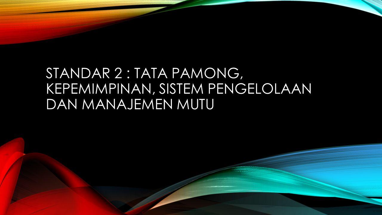 STANDAR 2 : TATA PAMONG, KEPEMIMPINAN, SISTEM PENGELOLAAN DAN MANAJEMEN MUTU