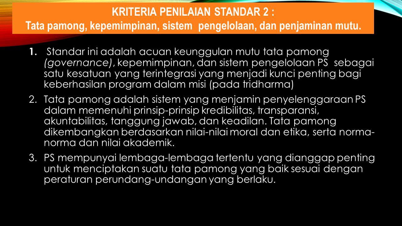1. Standar ini adalah acuan keunggulan mutu tata pamong (governance), kepemimpinan, dan sistem pengelolaan PS sebagai satu kesatuan yang terintegrasi