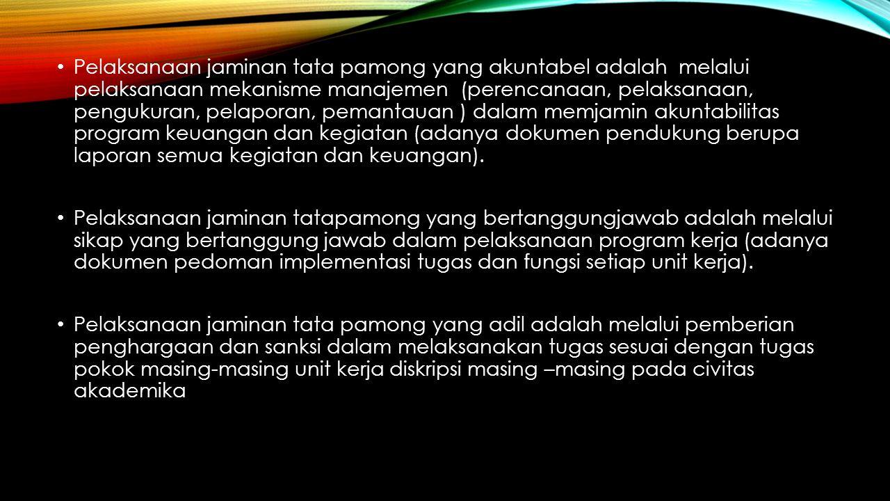 Pelaksanaan jaminan tata pamong yang akuntabel adalah melalui pelaksanaan mekanisme manajemen (perencanaan, pelaksanaan, pengukuran, pelaporan, pemantauan ) dalam memjamin akuntabilitas program keuangan dan kegiatan (adanya dokumen pendukung berupa laporan semua kegiatan dan keuangan).