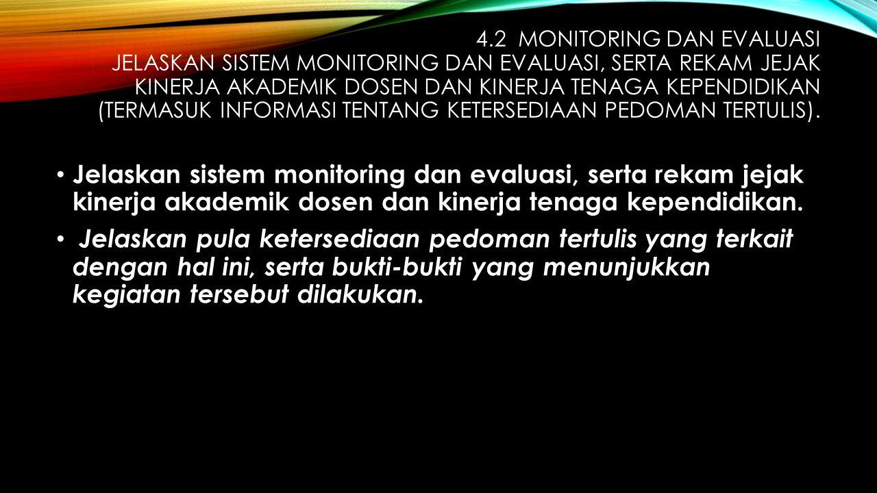 4.2 MONITORING DAN EVALUASI JELASKAN SISTEM MONITORING DAN EVALUASI, SERTA REKAM JEJAK KINERJA AKADEMIK DOSEN DAN KINERJA TENAGA KEPENDIDIKAN (TERMASUK INFORMASI TENTANG KETERSEDIAAN PEDOMAN TERTULIS).