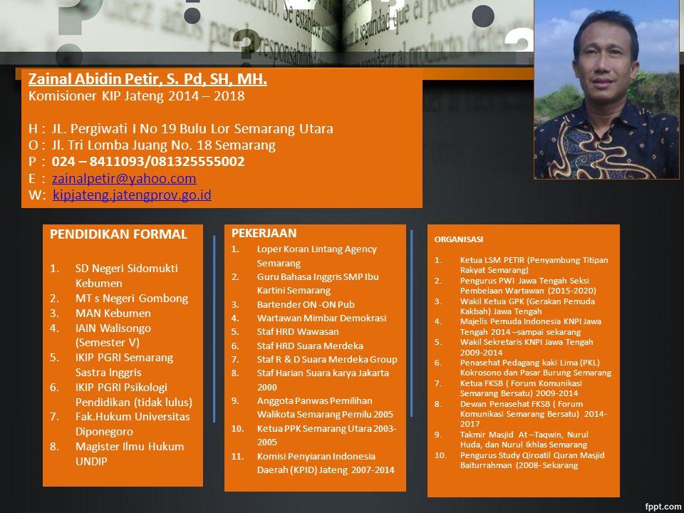 Zainal Abidin Petir, S. Pd, SH, MH. Komisioner KIP Jateng 2014 – 2018 H : JL.