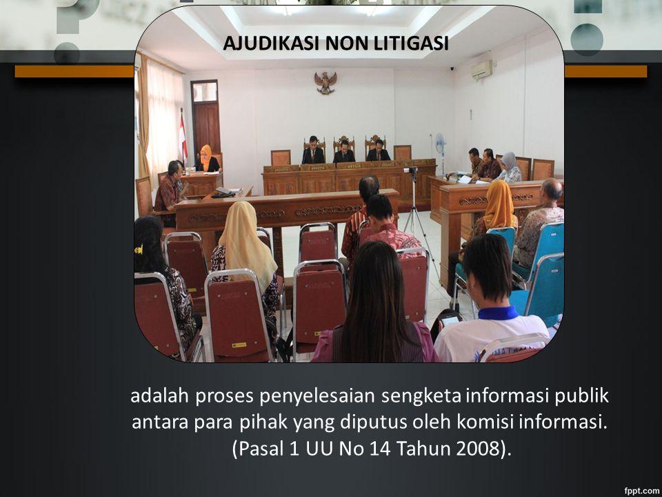 adalah proses penyelesaian sengketa informasi publik antara para pihak yang diputus oleh komisi informasi.