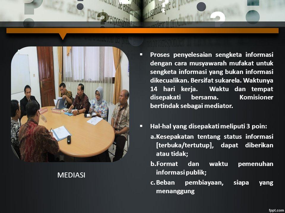 Mediasi adalah  Proses penyelesaian sengketa informasi dengan cara musyawarah mufakat untuk sengketa informasi yang bukan informasi dikecualikan.