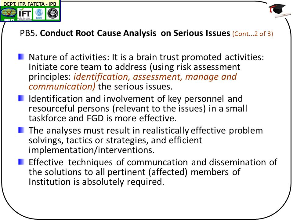 BAN-PT DEPT. ITP, FATETA - IPB PB5. Conduct Root Cause Analysis on Serious Issues (Cont...2 of 3) Nature of activities: It is a brain trust promoted a