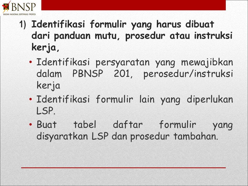 1.Menyusun Formulir 1)Identifikasi formulir yang harus dibuat dari panduan mutu, prosedur atau instruksi kerja, 2)Susun formulir yang mencakupi kegiatan-kegiatan yang harus direkam dalam formulir serta bila diperlukan memungkinkan peluang perbaikan.