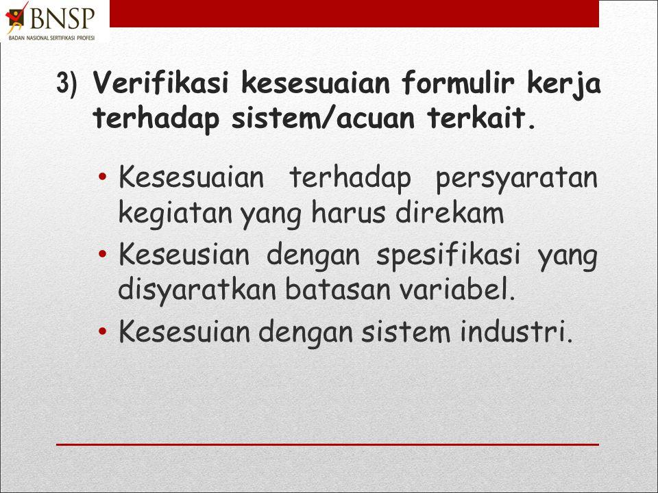 2) Susun formulir yang mencakupi kegiatan-kegiatan yang harus direkam dalam formulir serta bila diperlukan memungkin peluang perbaikan Pastikan formulir berisi kegiatan yang dipersyaratkan, Pengisian mudah, Hindari kolom keterangan.