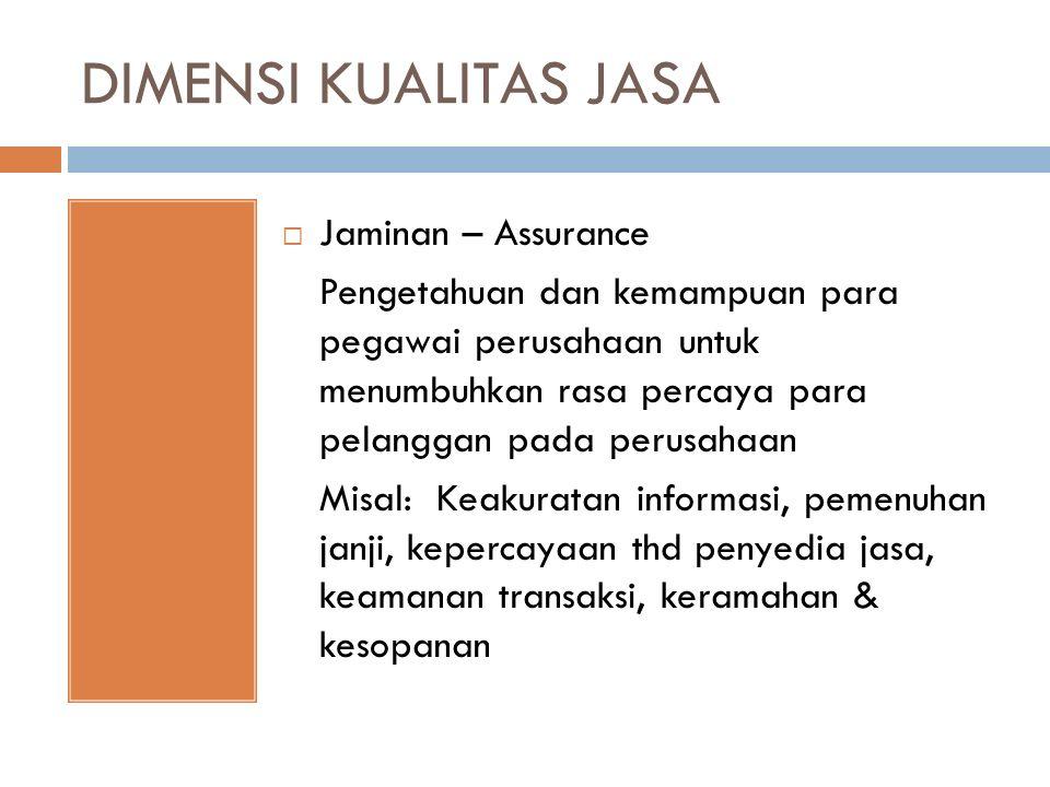 DIMENSI KUALITAS JASA  Jaminan – Assurance Pengetahuan dan kemampuan para pegawai perusahaan untuk menumbuhkan rasa percaya para pelanggan pada perus
