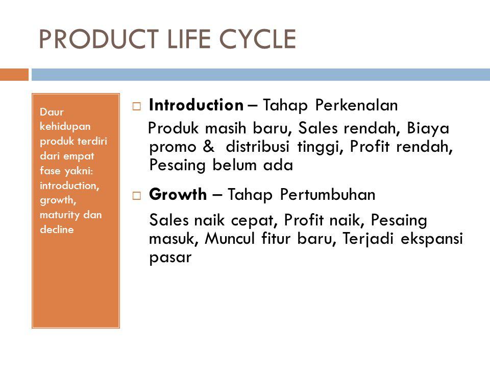PRODUCT LIFE CYCLE Daur kehidupan produk terdiri dari empat fase yakni: introduction, growth, maturity dan decline  Introduction – Tahap Perkenalan P