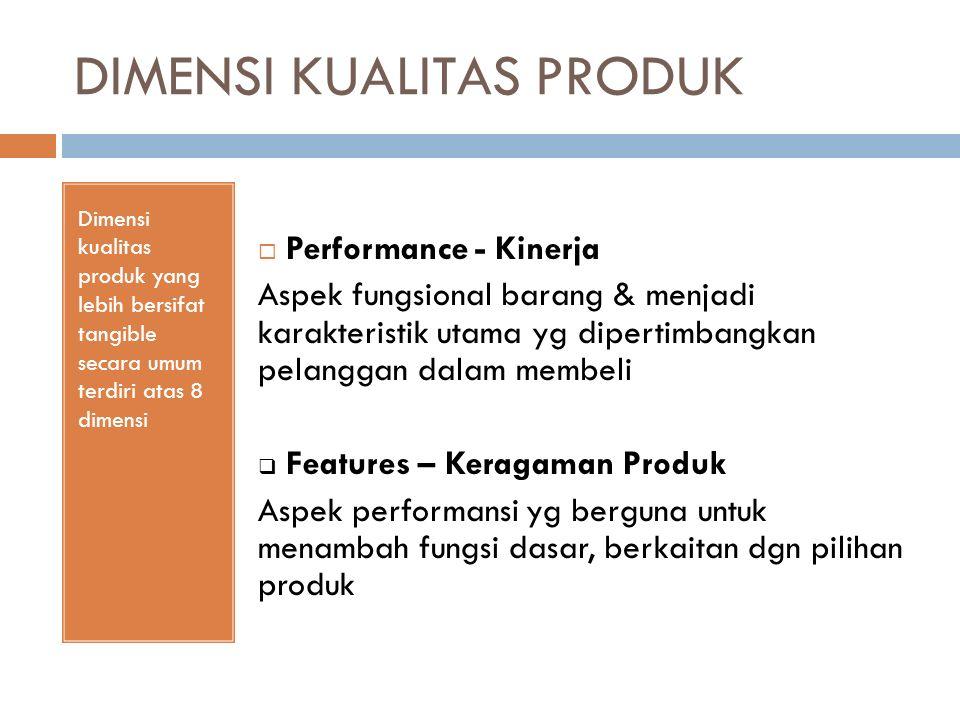 DIMENSI KUALITAS PRODUK Dimensi kualitas produk yang lebih bersifat tangible secara umum terdiri atas 8 dimensi  Performance - Kinerja Aspek fungsion