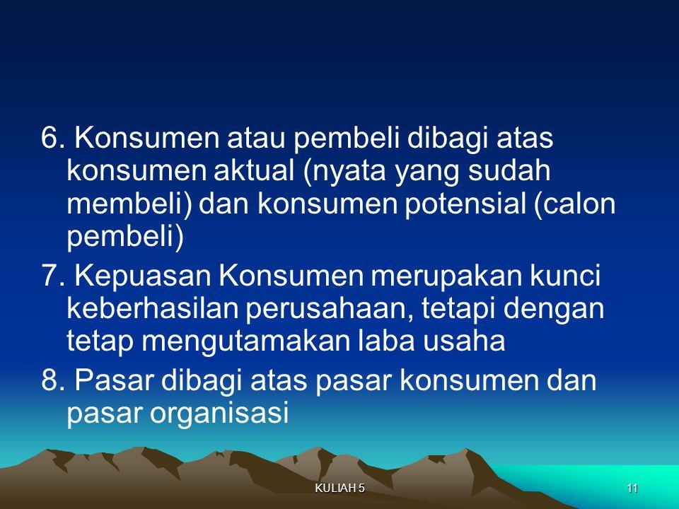 6. Konsumen atau pembeli dibagi atas konsumen aktual (nyata yang sudah membeli) dan konsumen potensial (calon pembeli) 7. Kepuasan Konsumen merupakan