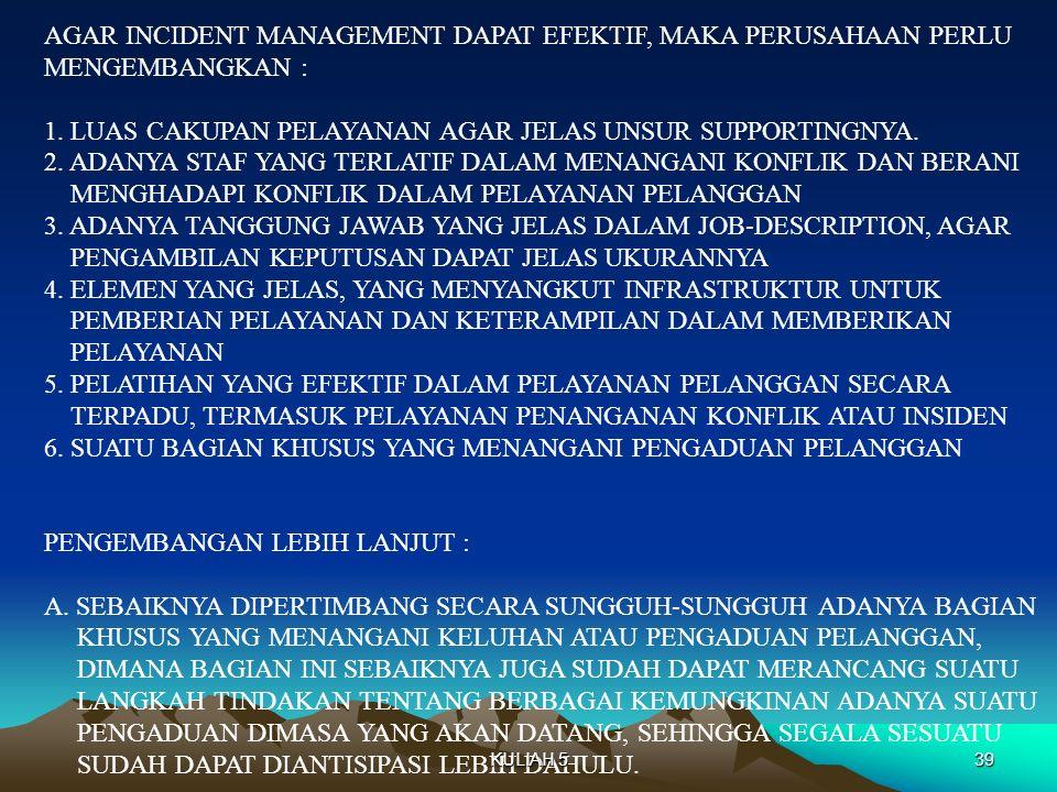 AGAR INCIDENT MANAGEMENT DAPAT EFEKTIF, MAKA PERUSAHAAN PERLU MENGEMBANGKAN : 1. LUAS CAKUPAN PELAYANAN AGAR JELAS UNSUR SUPPORTINGNYA. 2. ADANYA STAF