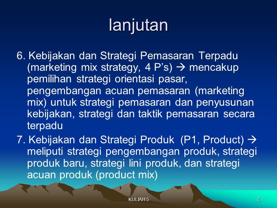 lanjutan 6. Kebijakan dan Strategi Pemasaran Terpadu (marketing mix strategy, 4 P's)  mencakup pemilihan strategi orientasi pasar, pengembangan acuan