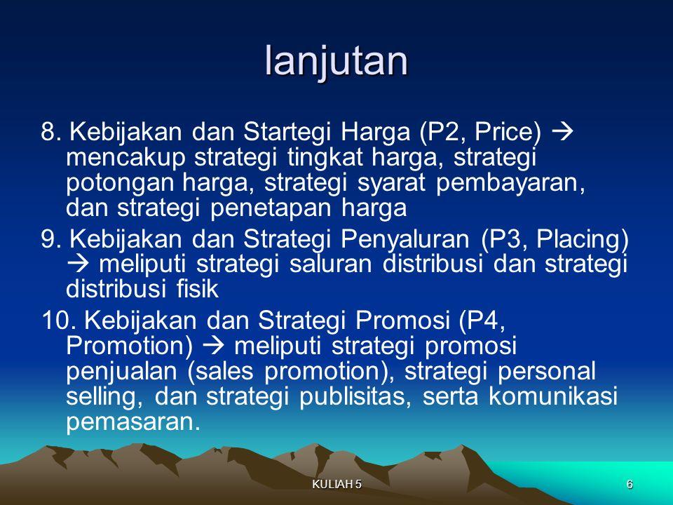 lanjutan 8. Kebijakan dan Startegi Harga (P2, Price)  mencakup strategi tingkat harga, strategi potongan harga, strategi syarat pembayaran, dan strat
