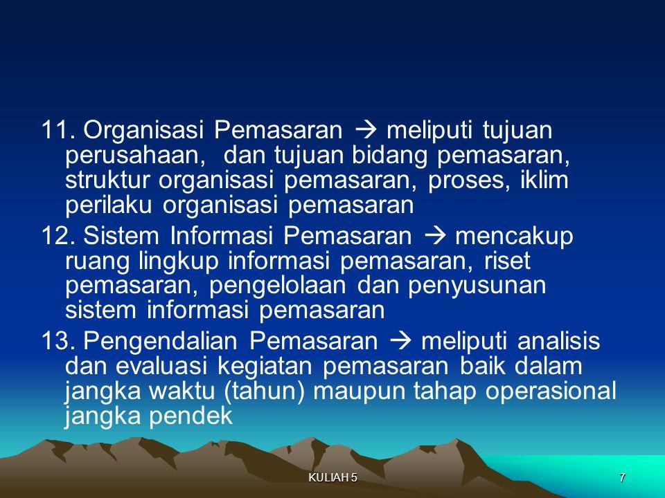 11. Organisasi Pemasaran  meliputi tujuan perusahaan, dan tujuan bidang pemasaran, struktur organisasi pemasaran, proses, iklim perilaku organisasi p
