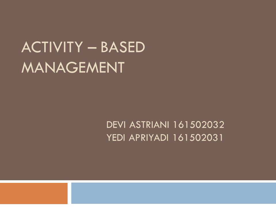 ACTIVITY – BASED MANAGEMENT DEVI ASTRIANI 161502032 YEDI APRIYADI 161502031