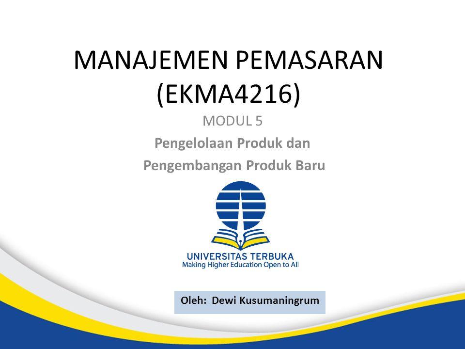 Oleh: Dewi Kusumaningrum MANAJEMEN PEMASARAN (EKMA4216) MODUL 5 Pengelolaan Produk dan Pengembangan Produk Baru