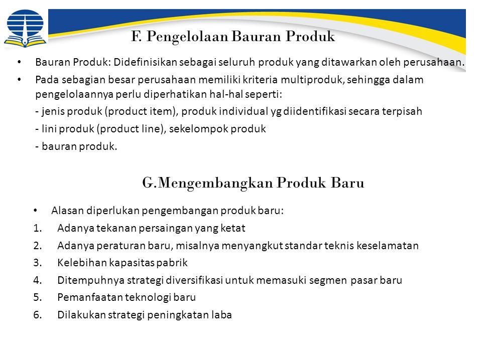 F. Pengelolaan Bauran Produk Bauran Produk: Didefinisikan sebagai seluruh produk yang ditawarkan oleh perusahaan. Pada sebagian besar perusahaan memil