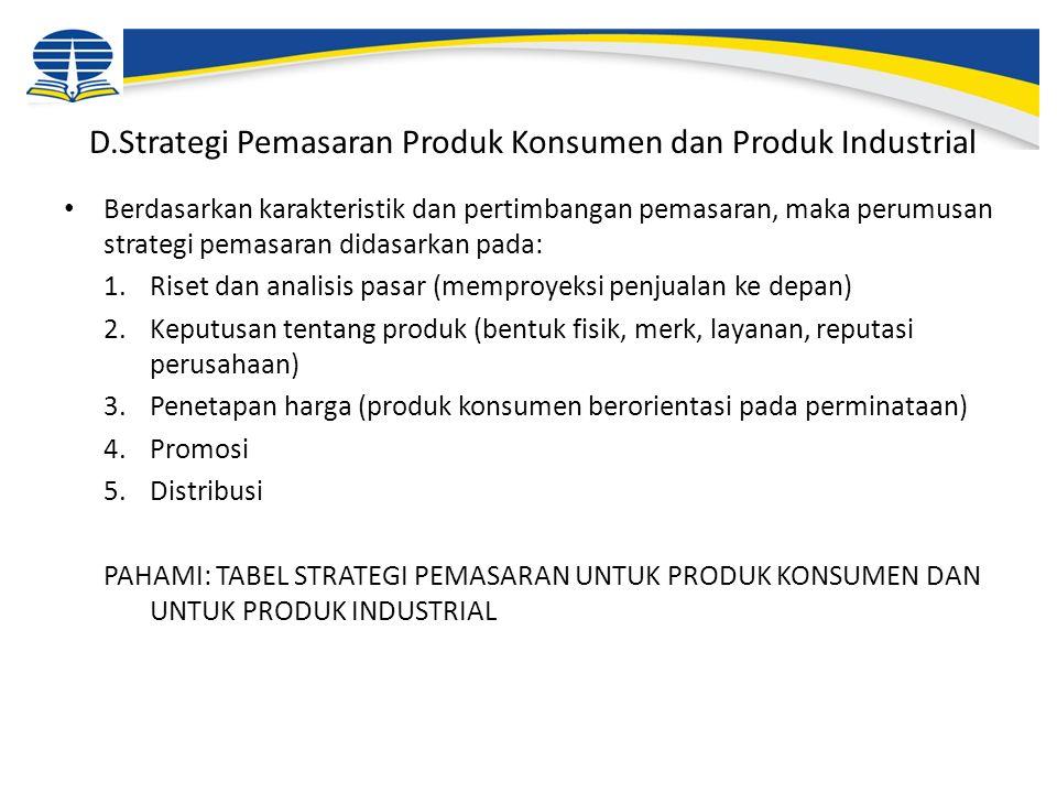 D.Strategi Pemasaran Produk Konsumen dan Produk Industrial Berdasarkan karakteristik dan pertimbangan pemasaran, maka perumusan strategi pemasaran did