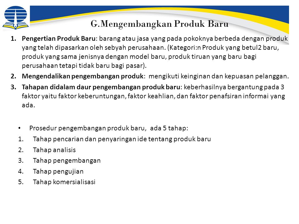 1.Pengertian Produk Baru: barang atau jasa yang pada pokoknya berbeda dengan produk yang telah dipasarkan oleh sebyah perusahaan. (Kategori:n Produk y