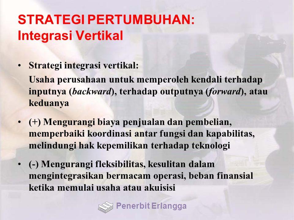 STRATEGI PERTUMBUHAN: Integrasi Vertikal Strategi integrasi vertikal: Usaha perusahaan untuk memperoleh kendali terhadap inputnya (backward), terhadap