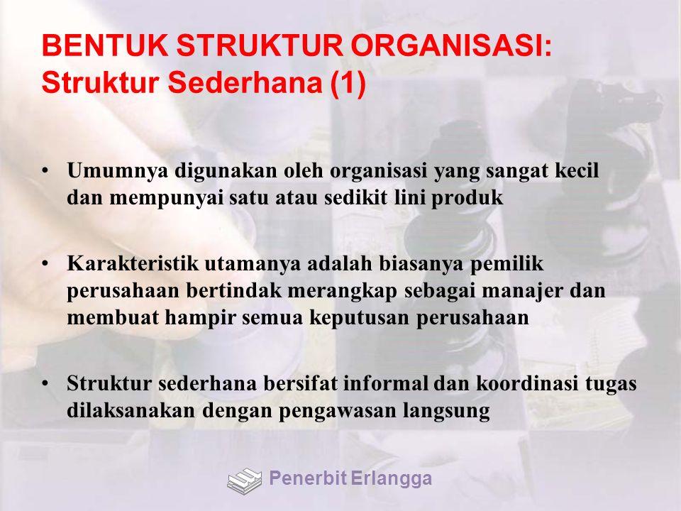 BENTUK STRUKTUR ORGANISASI: Struktur Sederhana (1) Umumnya digunakan oleh organisasi yang sangat kecil dan mempunyai satu atau sedikit lini produk Kar