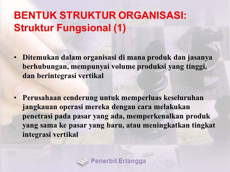 BENTUK STRUKTUR ORGANISASI: Struktur Fungsional (1) Ditemukan dalam organisasi di mana produk dan jasanya berhubungan, mempunyai volume produksi yang