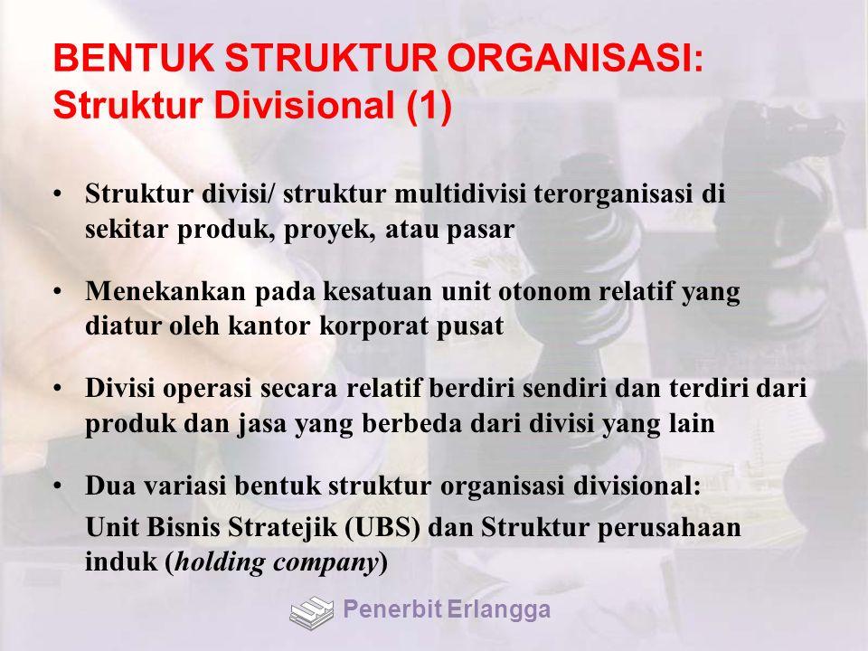 BENTUK STRUKTUR ORGANISASI: Struktur Divisional (1) Struktur divisi/ struktur multidivisi terorganisasi di sekitar produk, proyek, atau pasar Menekank