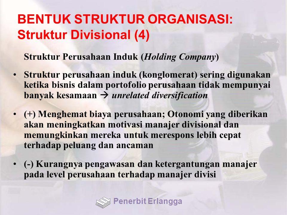 BENTUK STRUKTUR ORGANISASI: Struktur Divisional (4) Struktur Perusahaan Induk (Holding Company) Struktur perusahaan induk (konglomerat) sering digunak
