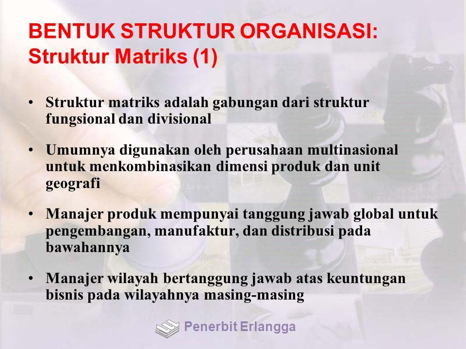 BENTUK STRUKTUR ORGANISASI: Struktur Matriks (1) Struktur matriks adalah gabungan dari struktur fungsional dan divisional Umumnya digunakan oleh perus