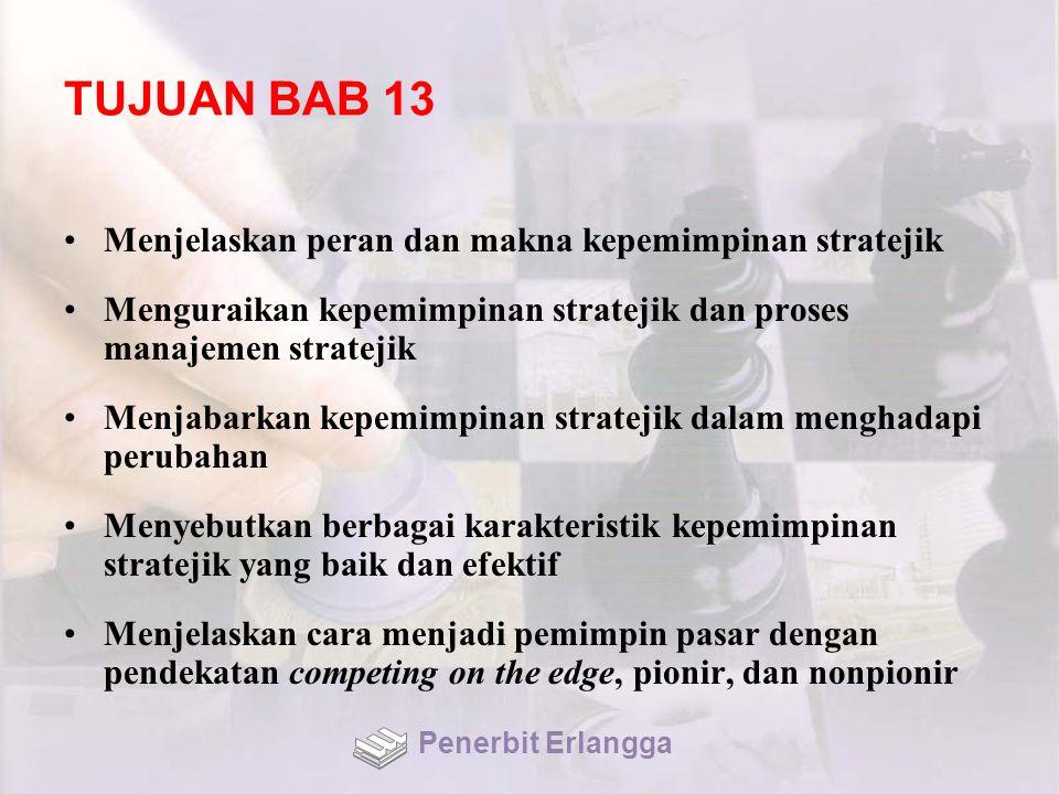 TUJUAN BAB 13 Menjelaskan peran dan makna kepemimpinan stratejik Menguraikan kepemimpinan stratejik dan proses manajemen stratejik Menjabarkan kepemim