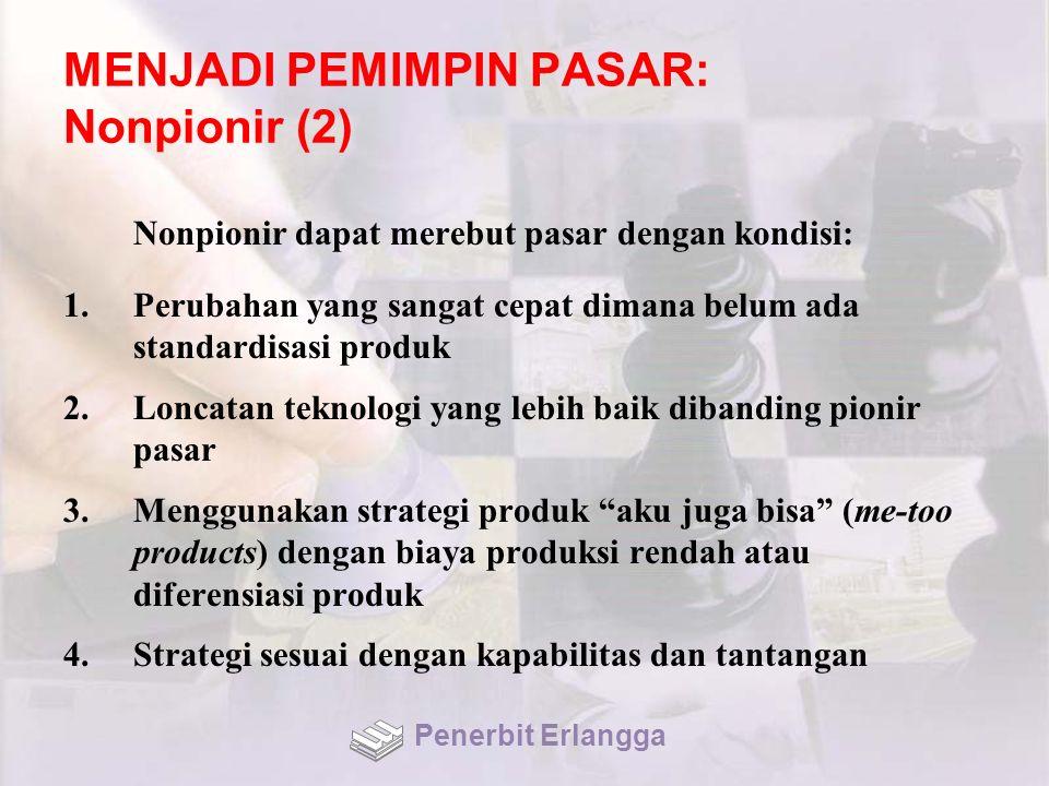 MENJADI PEMIMPIN PASAR: Nonpionir (2) Nonpionir dapat merebut pasar dengan kondisi: 1.Perubahan yang sangat cepat dimana belum ada standardisasi produ