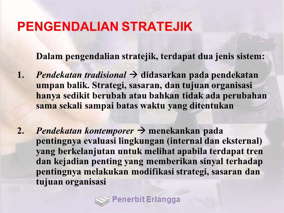 PENGENDALIAN STRATEJIK Dalam pengendalian stratejik, terdapat dua jenis sistem: 1.Pendekatan tradisional  didasarkan pada pendekatan umpan balik. Str