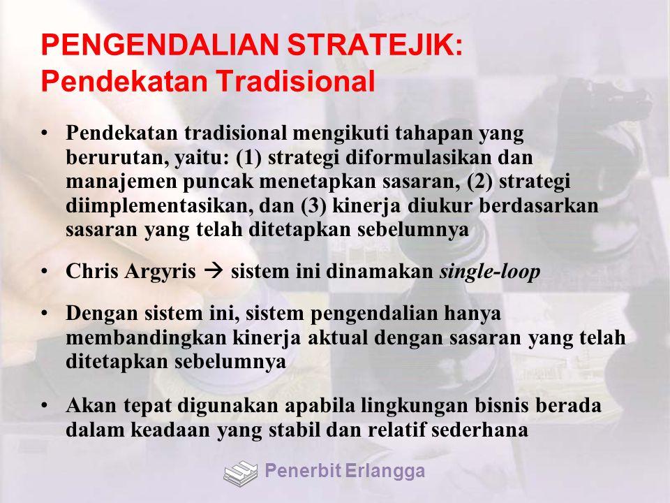 PENGENDALIAN STRATEJIK: Pendekatan Tradisional Pendekatan tradisional mengikuti tahapan yang berurutan, yaitu: (1) strategi diformulasikan dan manajem