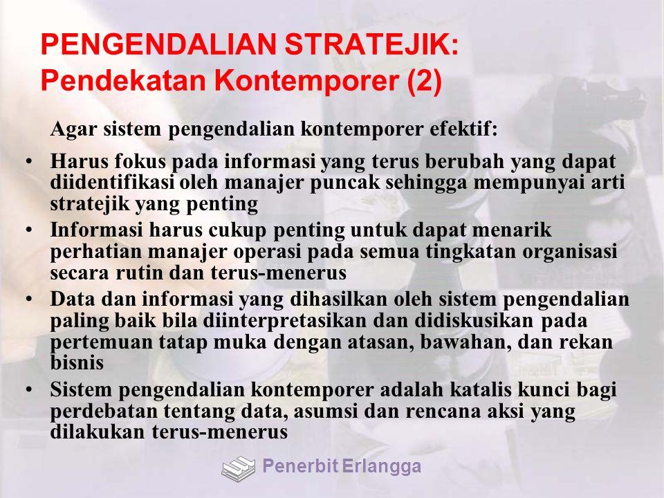 PENGENDALIAN STRATEJIK: Pendekatan Kontemporer (2) Agar sistem pengendalian kontemporer efektif: Harus fokus pada informasi yang terus berubah yang da