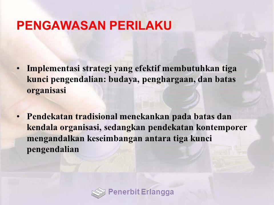 PENGAWASAN PERILAKU Implementasi strategi yang efektif membutuhkan tiga kunci pengendalian: budaya, penghargaan, dan batas organisasi Pendekatan tradi