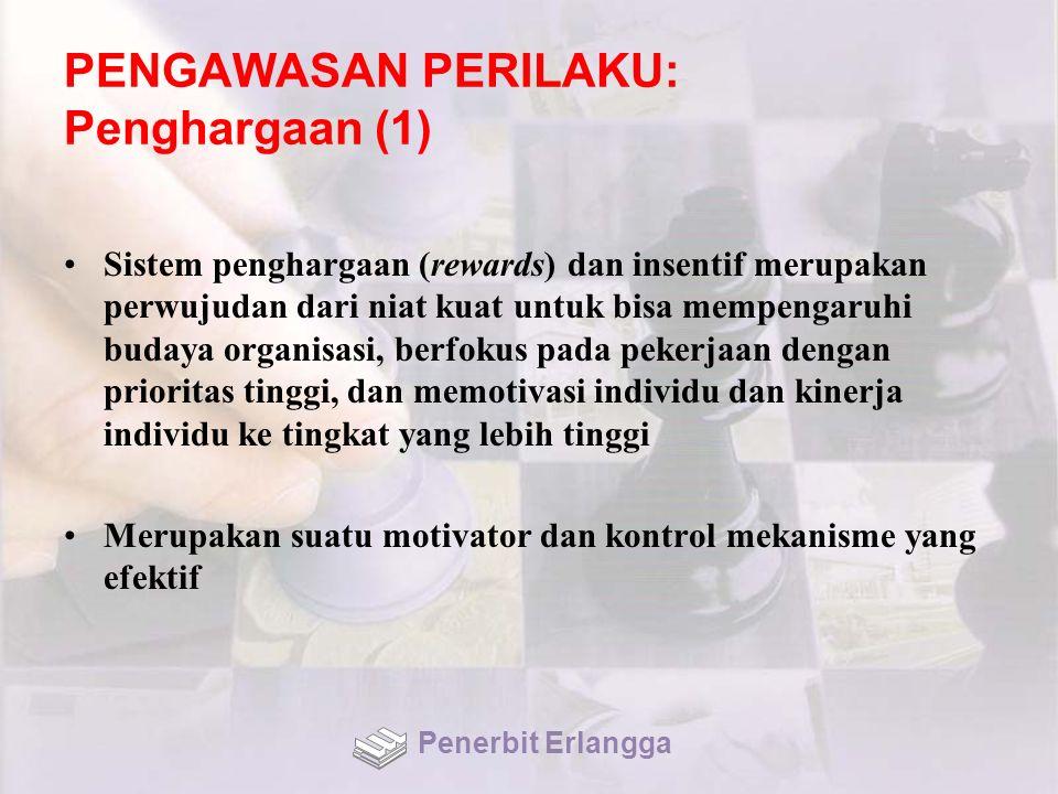 PENGAWASAN PERILAKU: Penghargaan (1) Sistem penghargaan (rewards) dan insentif merupakan perwujudan dari niat kuat untuk bisa mempengaruhi budaya orga