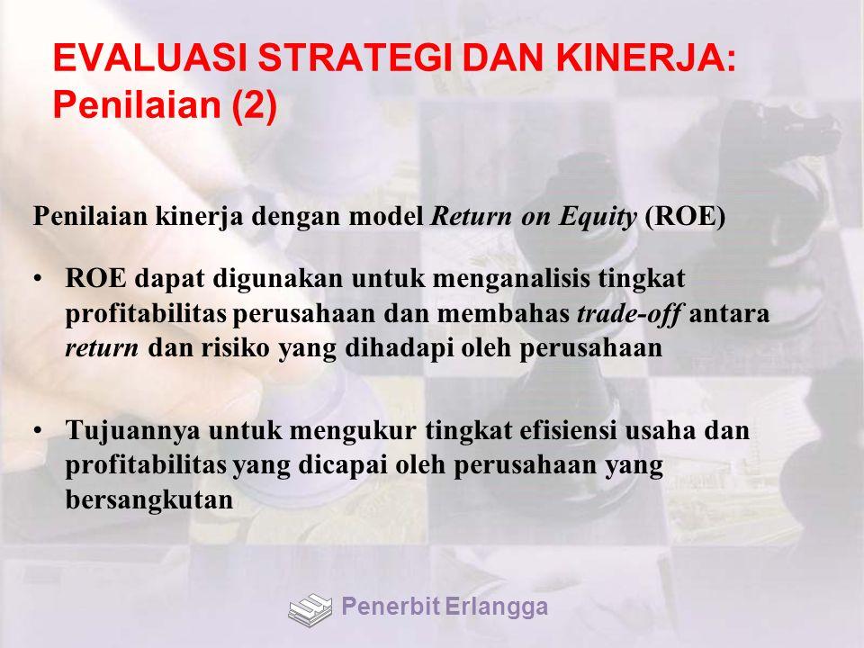 EVALUASI STRATEGI DAN KINERJA: Penilaian (2) Penilaian kinerja dengan model Return on Equity (ROE) ROE dapat digunakan untuk menganalisis tingkat prof