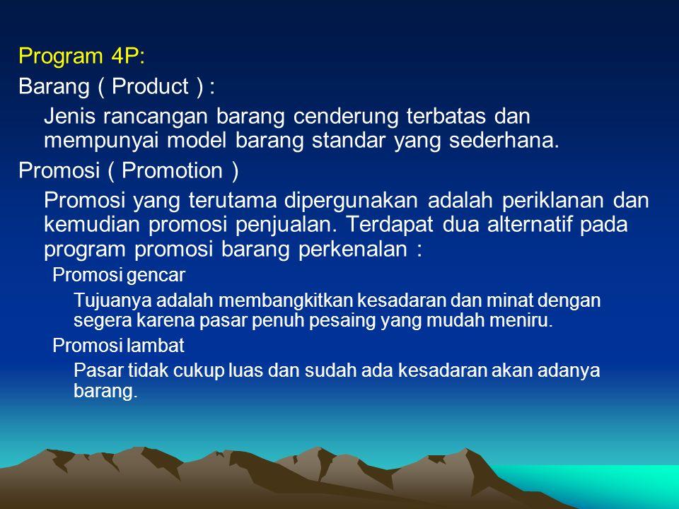 Program 4P: Barang ( Product ) : Jenis rancangan barang cenderung terbatas dan mempunyai model barang standar yang sederhana.