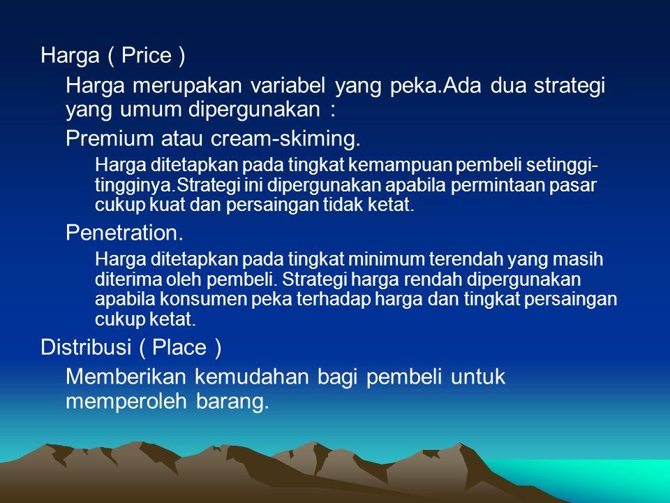 Harga ( Price ) Harga merupakan variabel yang peka.Ada dua strategi yang umum dipergunakan : Premium atau cream-skiming.