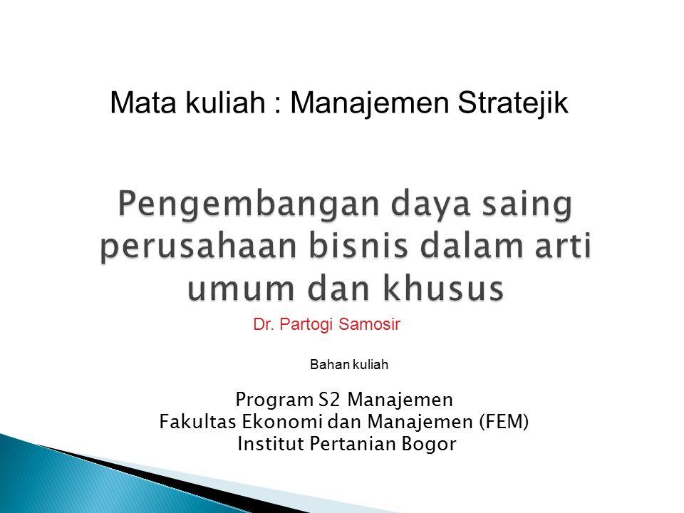 Program S2 Manajemen Fakultas Ekonomi dan Manajemen (FEM) Institut Pertanian Bogor Mata kuliah : Manajemen Stratejik Dr.